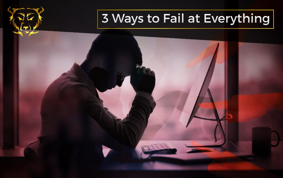 3 Ways to Fail at Everything