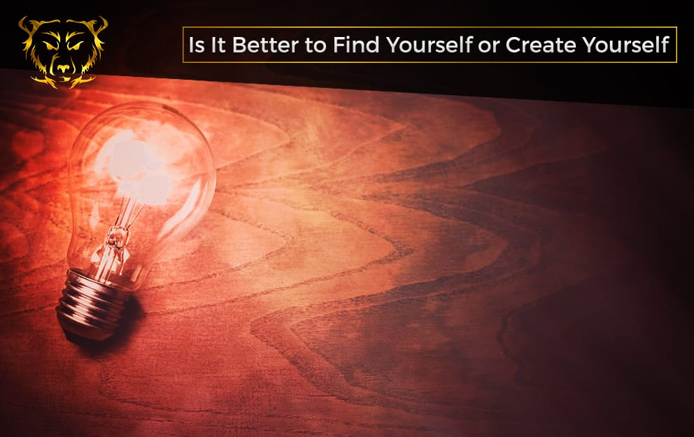 Is It Better to Find Yourself or Create Yourself